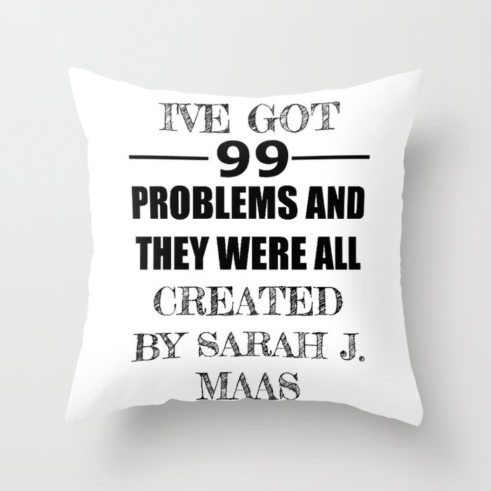 I Ve Got 99 Problems And They Were All Created By Sarah J Maas