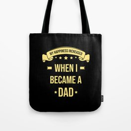 My Happiness Increased When I Became A Dad Tote Bag
