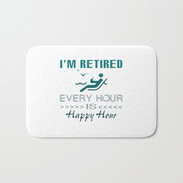 Retired is happy Bath Mat