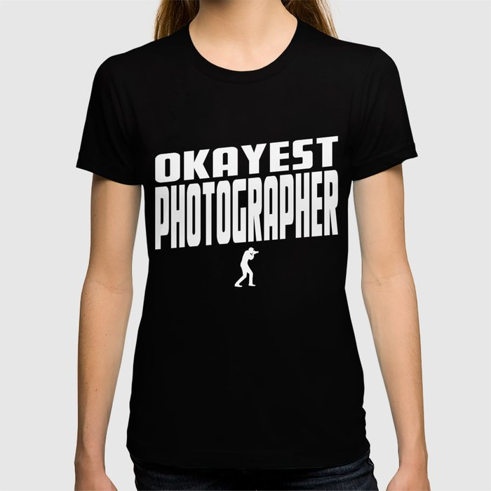 Okayest Photographer T-shirt