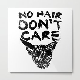 No Hair Don't Care Sphynx Cat Bald Haireless Gift Metal Print