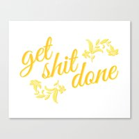get shit done Canvas Prints featuring Get Shit Done by SuitePaperie