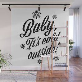 Baby, It's Cold Outside Wall Mural