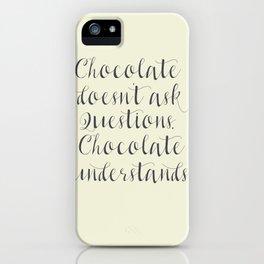 Chocolate understands, inspiration quote, coffeehouse, bar, restaurant, home decor, interior design iPhone Case