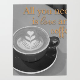 All You need is Love and Coffee - Orange Poster