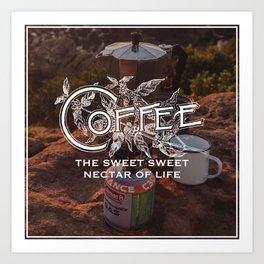 Coffee the sweet sweet nectar of life Art Print