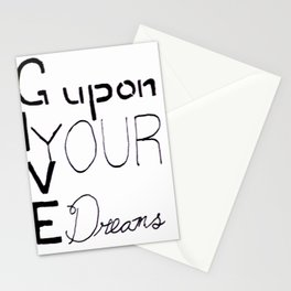 Give up on Your Dreams Stationery Cards
