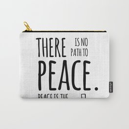 There is no path to peace, peace is the path Carry-All Pouch