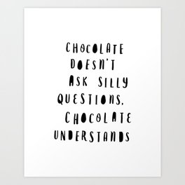 Chocolate Doesn't Ask Silly Questions black and white modern typographic poster wall art home decor Art Print