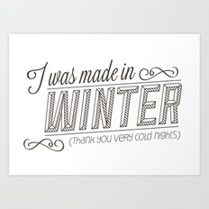 I was made in Winter (thank you very cold nights) Art Print