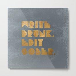 Write Drunk. Edit Sober. Grey Metal Print