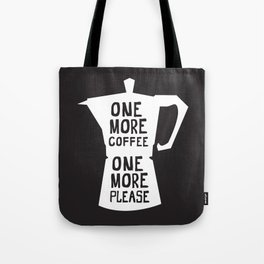 One More Coffee Please Tote Bag
