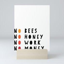 No Bees No Honey No Work No Money Mini Art Print