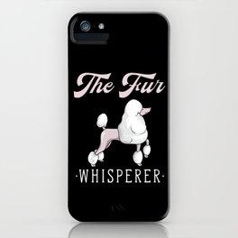 The Fur Whisperer Dog Groomer Poodle iPhone Case