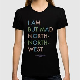 Shakespeare - Hamlet - I Am But Mad North-North-West T-shirt