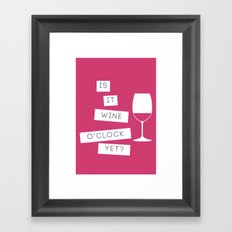 Is It Wine O'Clock Yet? Framed Art Print