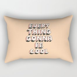 Everything Gonna Be Cool Rectangular Pillow