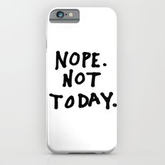 Nope. Not today Slim Case iPhone 6s