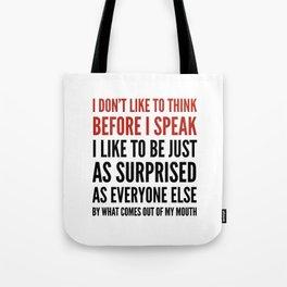 I DON'T LIKE TO THINK BEFORE I SPEAK Tote Bag