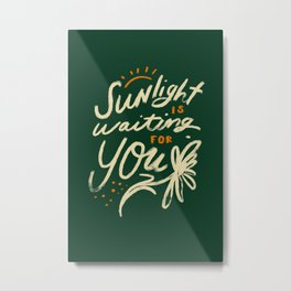 Sunlight Is Waiting For You Metal Print