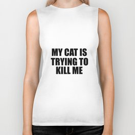 my cat is trying to kill me funny saying Biker Tank