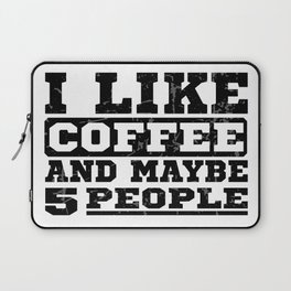 I Like Coffee And Maybe 5 People Laptop Sleeve