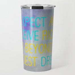 I Expect And Receive Riches Far Beyond My Wildest Dreams Travel Mug
