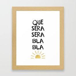 QUE SERA SERA BLA BLA - music lyric quote Framed Art Print
