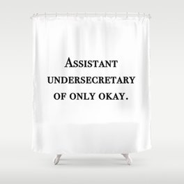 Assistant undersecretary of only okay Shower Curtain