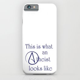 This Is What An Atheist Looks Like! iPhone Case