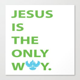 JESUS IS THE ONLY WAY Canvas Print