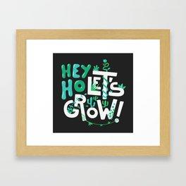 Hey ho ! Let's grow ! Framed Art Print