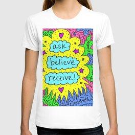 Ask, Believe, Receive! T-shirt