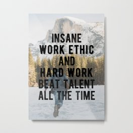 Motivational - Insane Work Ethic & Hard Work Metal Print