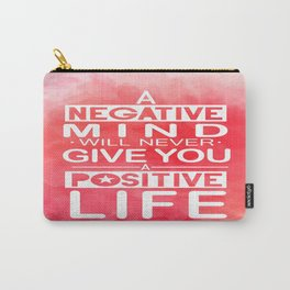 A negative mind will never give you a positive life Inspirational Quote Design Carry-All Pouch