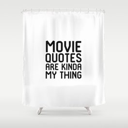 Movie Quotes Are Kinda My Thing Film School Shower Curtain