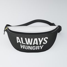 Always Hungry Funny Quote Fanny Pack