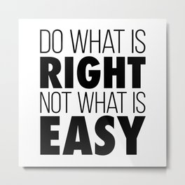 Do What Is Right Not What Is Easy Metal Print