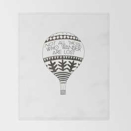 """Not all those who wander are lost"" Throw Blanket"