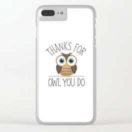 Thanks For Owl You Do Clear iPhone Case