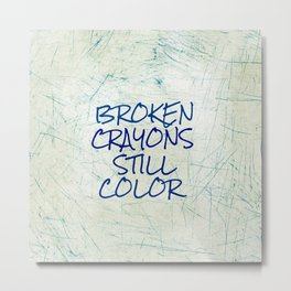Broken Crayons Quote Metal Print