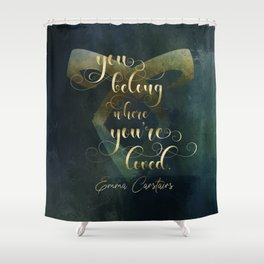 You belong where you're loved. Emma Carstairs. Lady Midnight. Shower Curtain