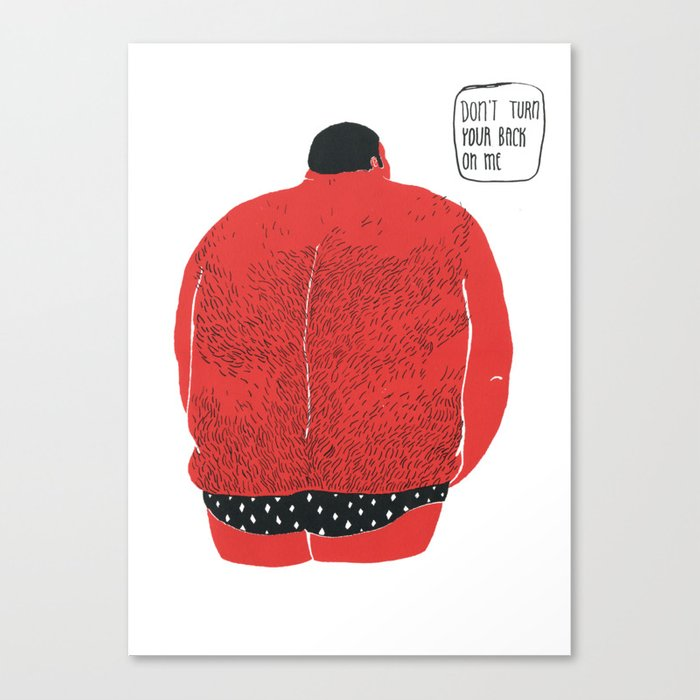 Don't turn your back on me Canvas Print