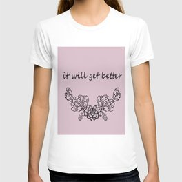 It will get better . pink сacti  ( https://society6.com/totalflora/collection ) T-shirt