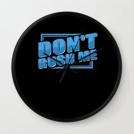 Don't Rush Me Wall Clock