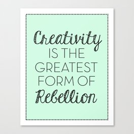 Creativity is the Greatest form of Rebellion - Mint Canvas Print