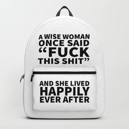 A Wise Woman Once Said Fuck This Shit Backpack