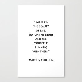 Stoic Philosophy Quote - Dwell on the beauty in life Canvas Print