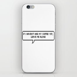 If I haven't had my coffee yet, leave me alone. iPhone Skin