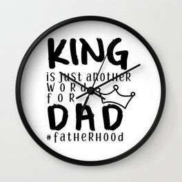 King Is Just Another Name for Dad - #fatherhood Wall Clock